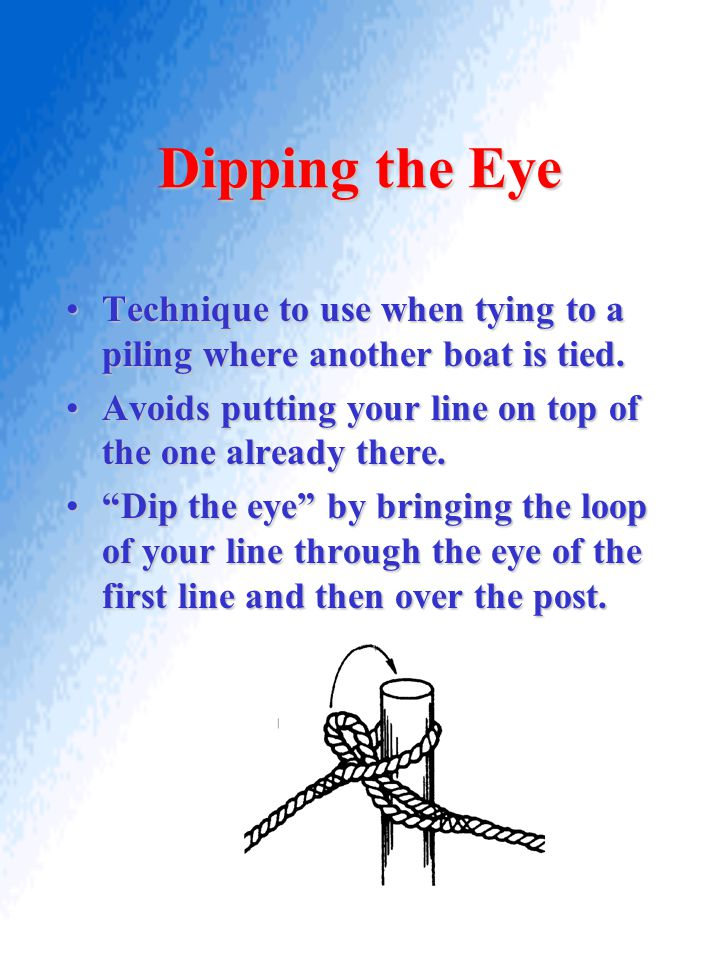 Dipping the Eye Technique to use when tying to a piling where another boat is tied.Technique to use when tying to a piling where another boat is tied.