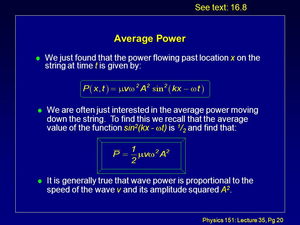 Physics 151: Lecture 35, Pg 19 Power... l So: l But last time we showed that and See text: 16.8