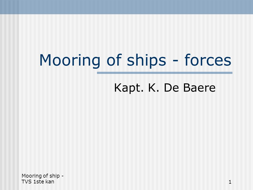 Mooring of ship - TVS 1ste kan22 Conclusions In ballast condition the most important forces are wind generated In ballast condition the most important forces are wind generated In loaded condition the most important forces are current generated In loaded condition the most important forces are current generated The total force on the ship (alongships + athwartships) is greater in ballast condition than in loaded condition => influence of the wind is of greater importance The total force on the ship (alongships + athwartships) is greater in ballast condition than in loaded condition => influence of the wind is of greater importance