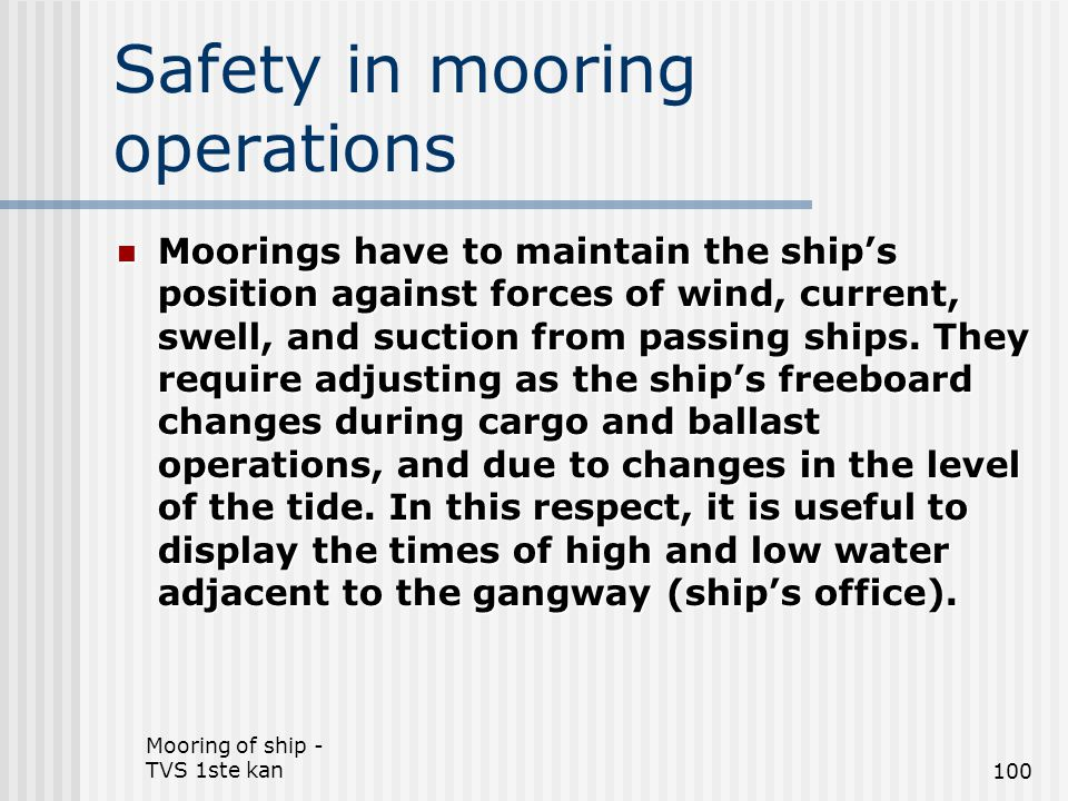 Mooring of ship - TVS 1ste kan100 Safety in mooring operations Moorings have to maintain the ship's position against forces of wind, current, swell, a
