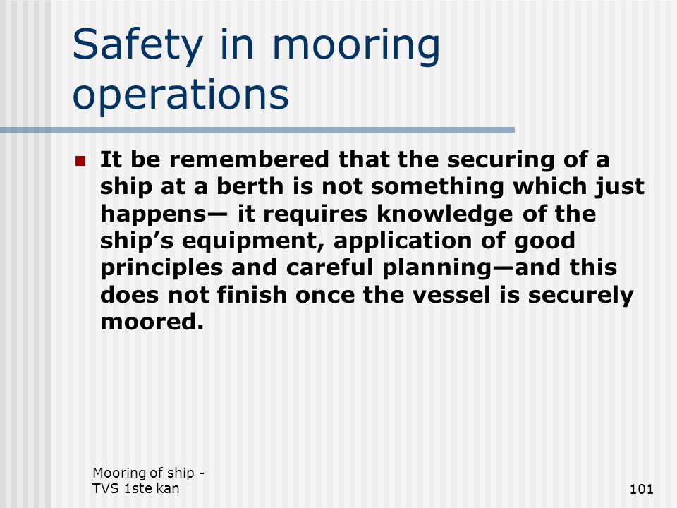 Mooring of ship - TVS 1ste kan101 Safety in mooring operations It be remembered that the securing of a ship at a berth is not something which just hap