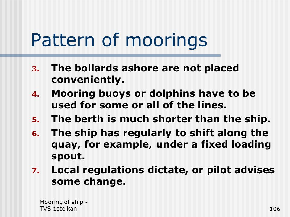 Mooring of ship - TVS 1ste kan106 Pattern of moorings 3. The bollards ashore are not placed conveniently. 4. Mooring buoys or dolphins have to be used