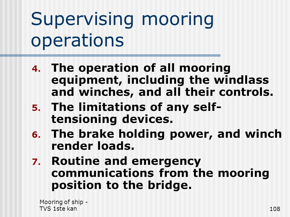 Mooring of ship - TVS 1ste kan108 Supervising mooring operations 4. The operation of all mooring equipment, including the windlass and winches, and al