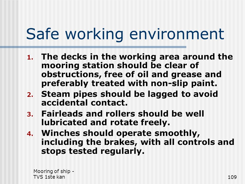 Mooring of ship - TVS 1ste kan109 Safe working environment 1. The decks in the working area around the mooring station should be clear of obstructions