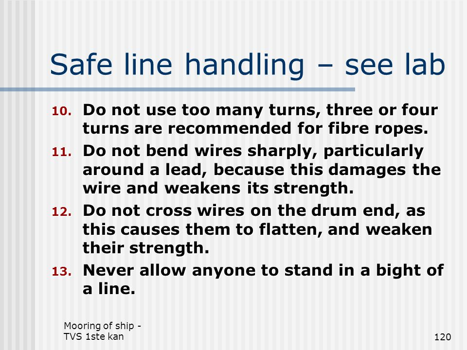 Mooring of ship - TVS 1ste kan120 Safe line handling – see lab 10. Do not use too many turns, three or four turns are recommended for fibre ropes. 11.