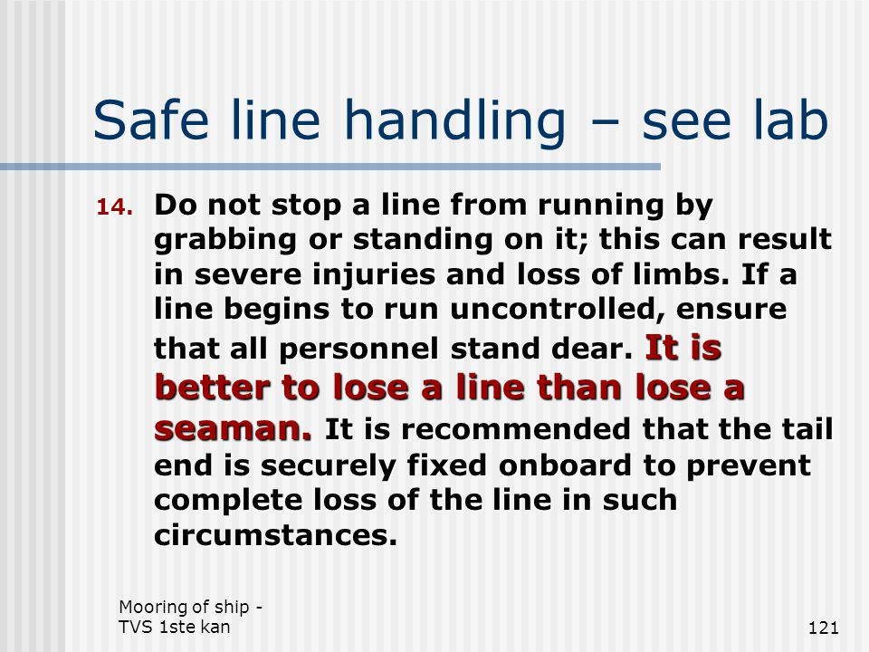 Mooring of ship - TVS 1ste kan121 Safe line handling – see lab 14. Do not stop a line from running by grabbing or standing on it; this can result in s