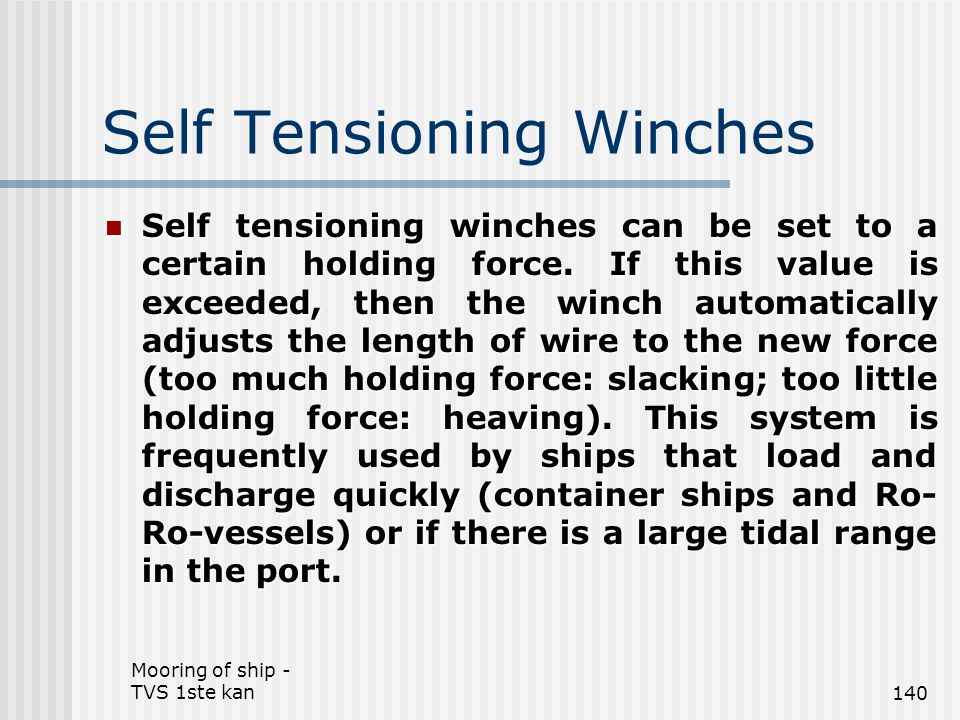 Mooring of ship - TVS 1ste kan140 Self Tensioning Winches Self tensioning winches can be set to a certain holding force. If this value is exceeded, th