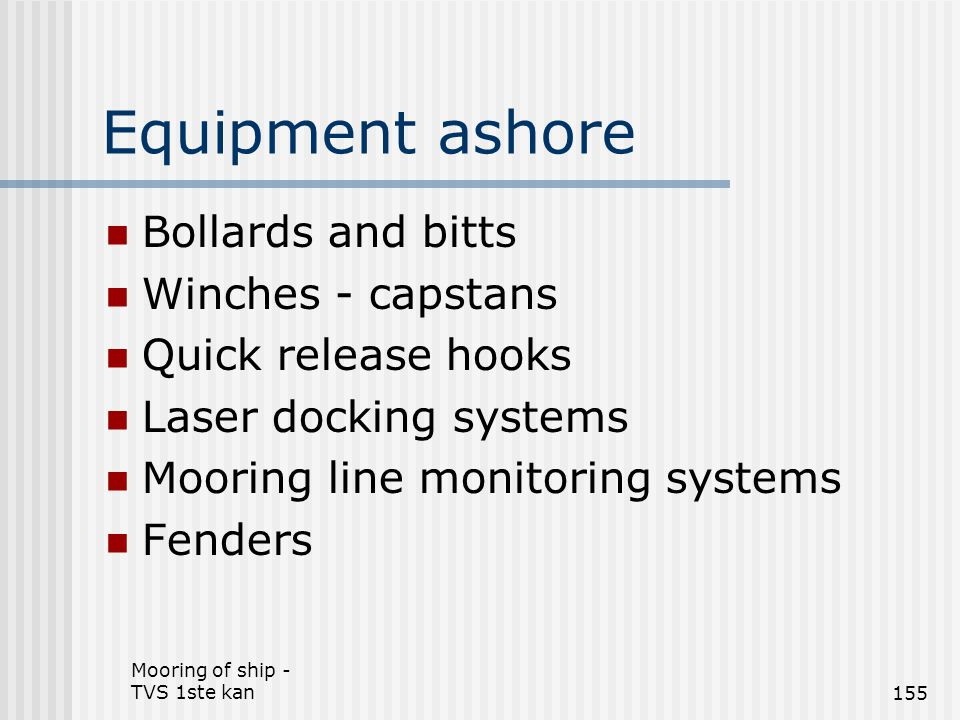 Mooring of ship - TVS 1ste kan155 Equipment ashore Bollards and bitts Winches - capstans Quick release hooks Laser docking systems Mooring line monito
