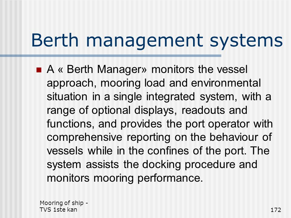 Mooring of ship - TVS 1ste kan172 Berth management systems A « Berth Manager» monitors the vessel approach, mooring load and environmental situation i