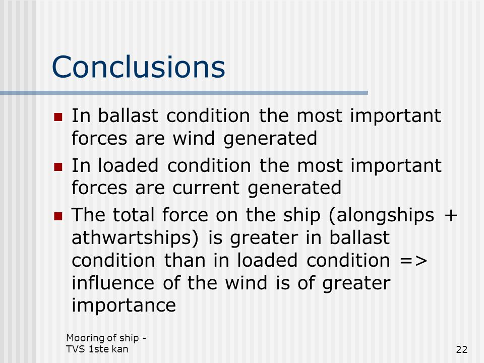 Mooring of ship - TVS 1ste kan22 Conclusions In ballast condition the most important forces are wind generated In ballast condition the most important