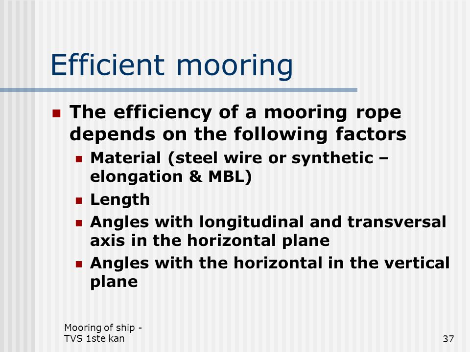 Mooring of ship - TVS 1ste kan37 Efficient mooring The efficiency of a mooring rope depends on the following factors The efficiency of a mooring rope