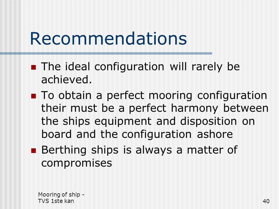 Mooring of ship - TVS 1ste kan40 Recommendations The ideal configuration will rarely be achieved. To obtain a perfect mooring configuration their must