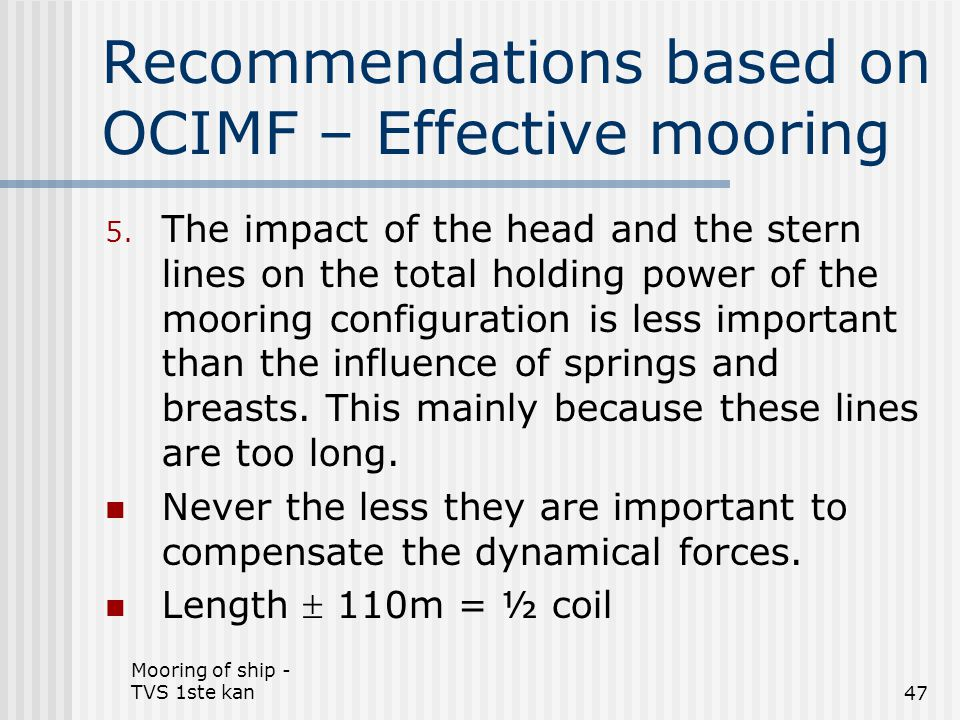 Mooring of ship - TVS 1ste kan47 Recommendations based on OCIMF – Effective mooring 5. The impact of the head and the stern lines on the total holding