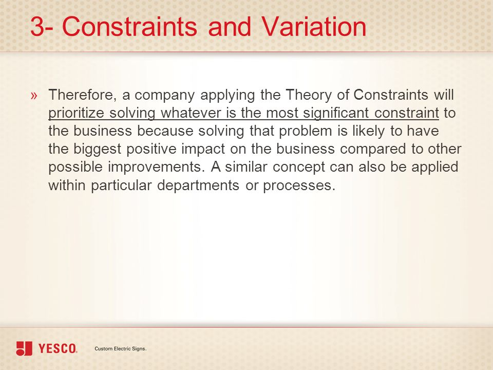 3- Constraints and Variation »Therefore, a company applying the Theory of Constraints will prioritize solving whatever is the most significant constra