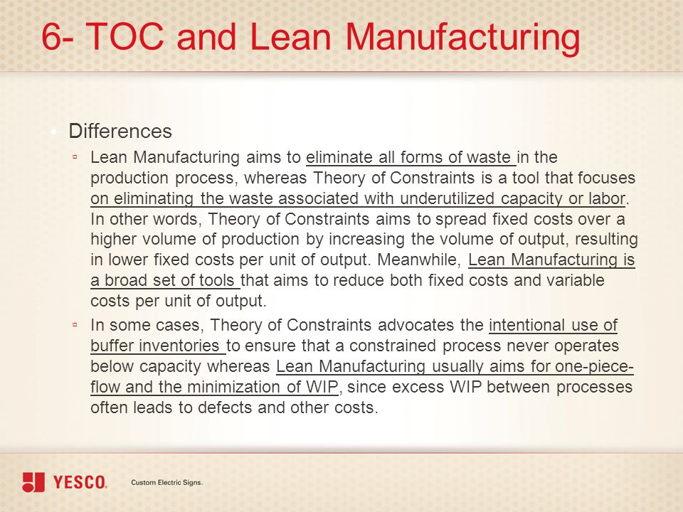 6- TOC and Lean Manufacturing Differences ▫ Lean Manufacturing aims to eliminate all forms of waste in the production process, whereas Theory of Const