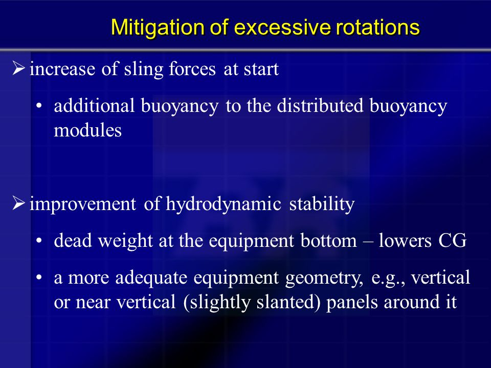  increase of sling forces at start additional buoyancy to the distributed buoyancy modules  improvement of hydrodynamic stability dead weight at the