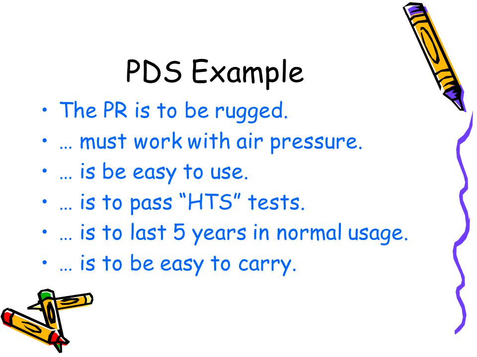 PDS Example The PR is to be rugged. … must work with air pressure.