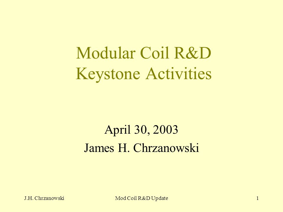 J.H. ChrzanowskiMod Coil R&D Update1 Modular Coil R&D Keystone Activities April 30, 2003 James H.