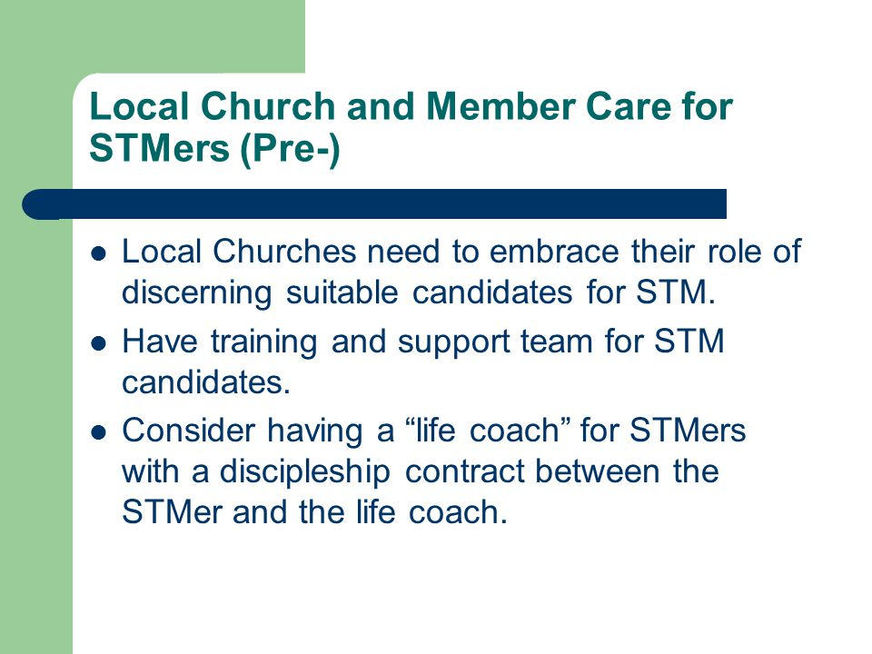 Local Church and Member Care for STMers (Pre-) Local Churches need to embrace their role of discerning suitable candidates for STM.