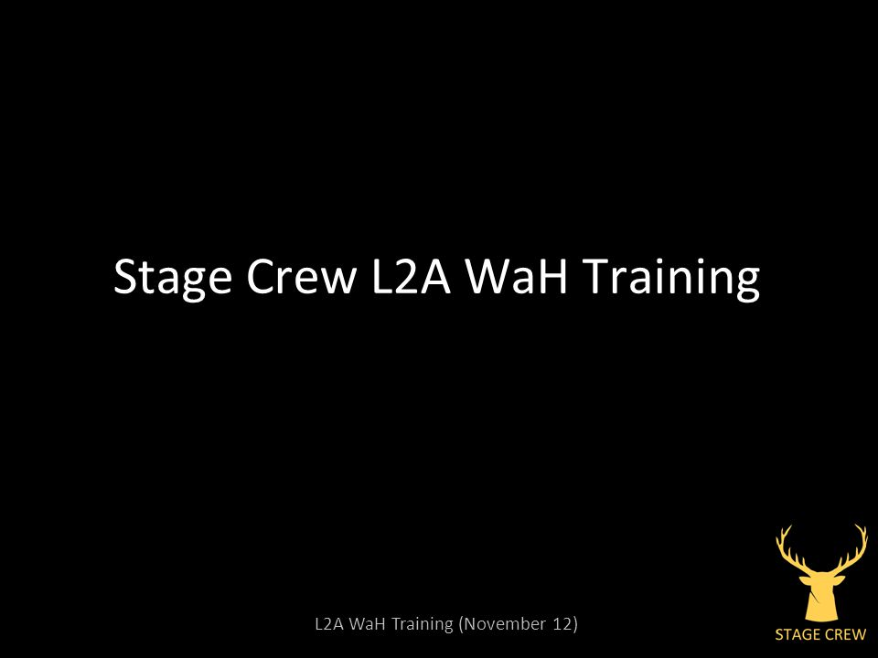 L2A WaH Training (November 12) Stage Crew L2A WaH Training