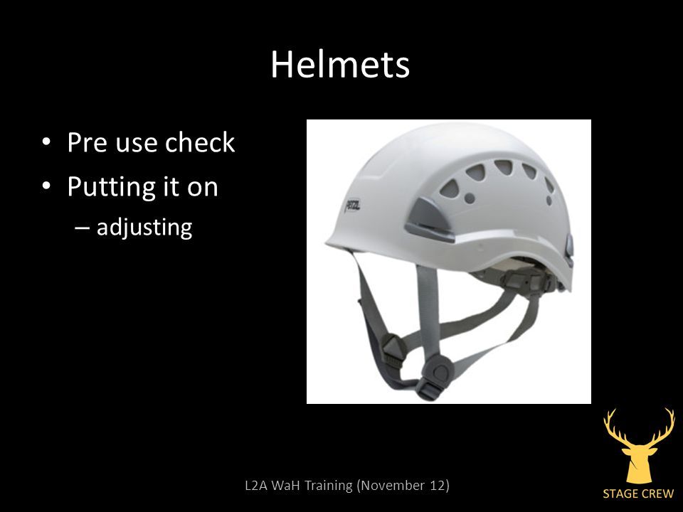 L2A WaH Training (November 12) Helmets Pre use check Putting it on – adjusting