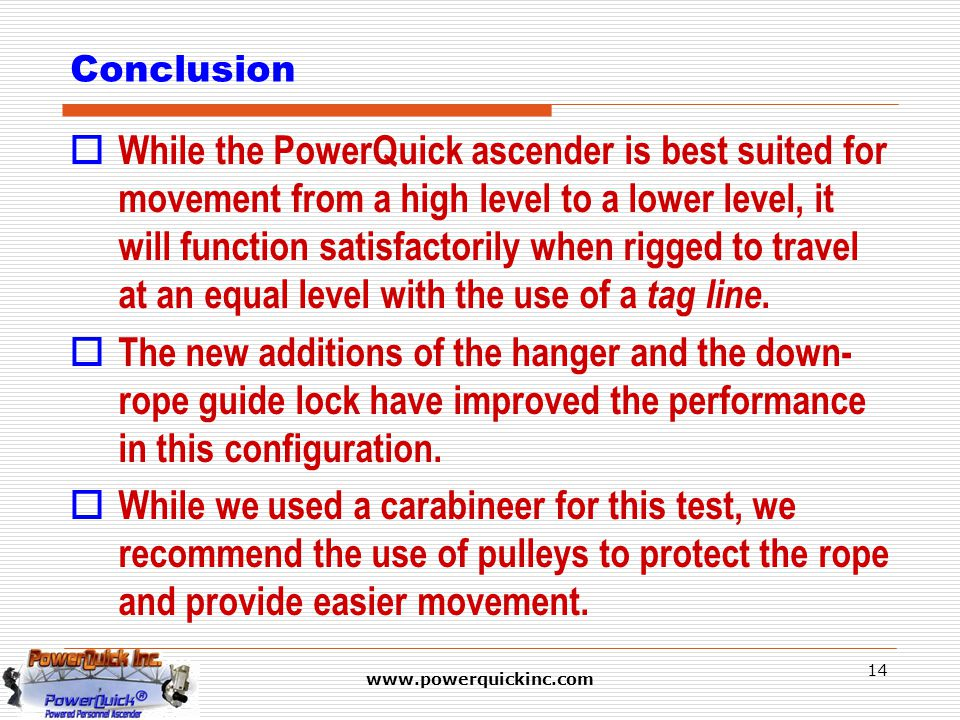 www.powerquickinc.com 14 Conclusion  While the PowerQuick ascender is best suited for movement from a high level to a lower level, it will function s