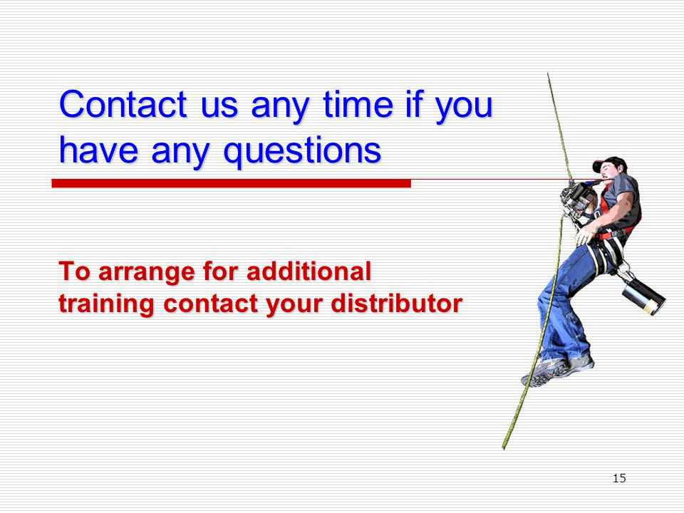 15 Contact us any time if you have any questions To arrange for additional training contact your distributor