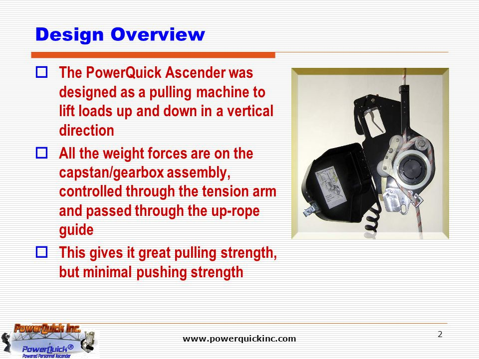 www.powerquickinc.com 2 Design Overview  The PowerQuick Ascender was designed as a pulling machine to lift loads up and down in a vertical direction