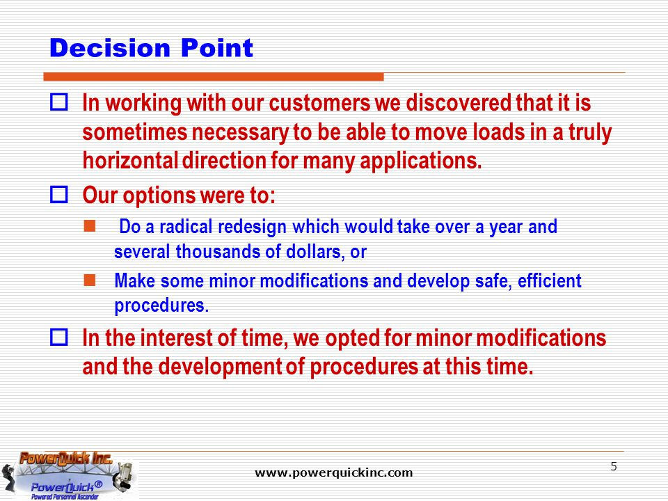 www.powerquickinc.com 5 Decision Point  In working with our customers we discovered that it is sometimes necessary to be able to move loads in a trul
