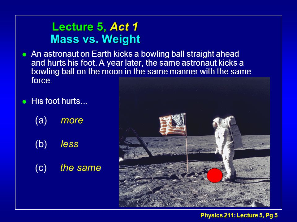 Physics 211: Lecture 5, Pg 5 Lecture 5, Act 1 Mass vs.