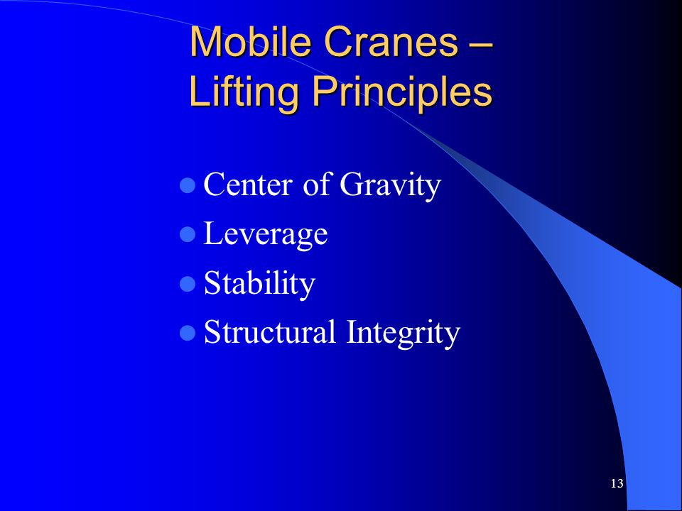 13 Mobile Cranes – Lifting Principles Center of Gravity Leverage Stability Structural Integrity