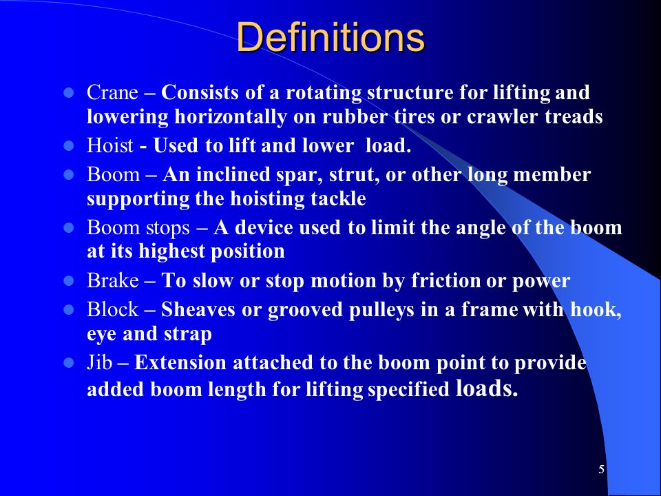5Definitions Crane – Consists of a rotating structure for lifting and lowering horizontally on rubber tires or crawler treads Hoist - Used to lift and