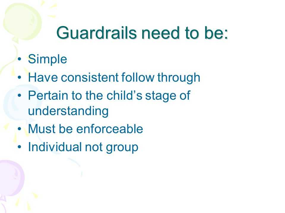 Rules should be set up as Guardrails Setting up the environment so that children are guided with choices.