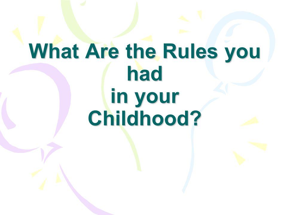 Rules: You may be under the spell from: Your family rules Your neighborhood rules Your school rules Your religion rules