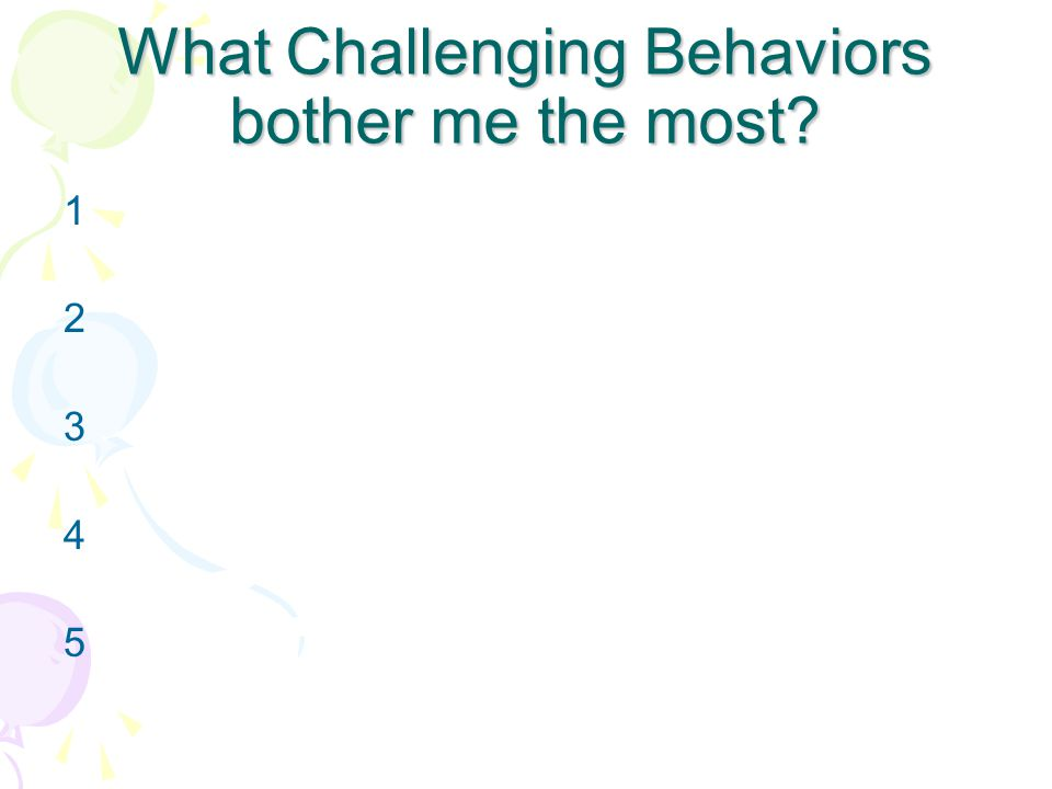 Three Questions to Ask Yourself When Developing Discipline Techniques : What challenging behaviors bother me the most.