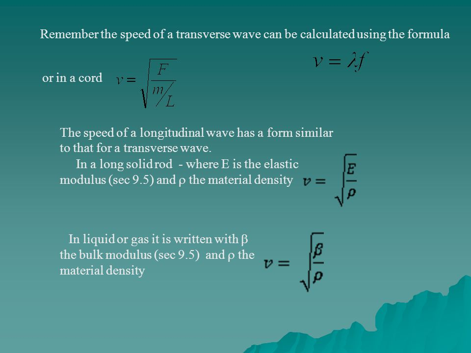 Remember the speed of a transverse wave can be calculated using the formula or in a cord The speed of a longitudinal wave has a form similar to that for a transverse wave.