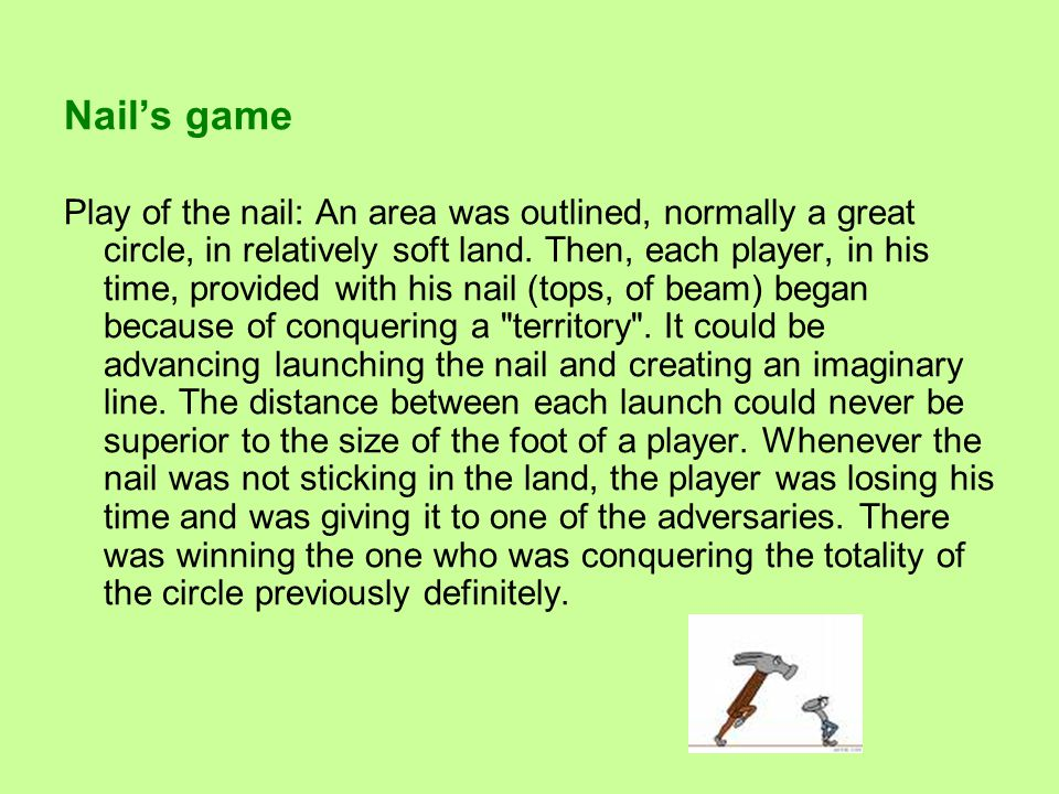 Nail's game Play of the nail: An area was outlined, normally a great circle, in relatively soft land.