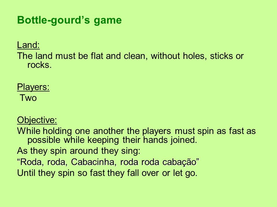 Bottle-gourd's game Land: The land must be flat and clean, without holes, sticks or rocks.