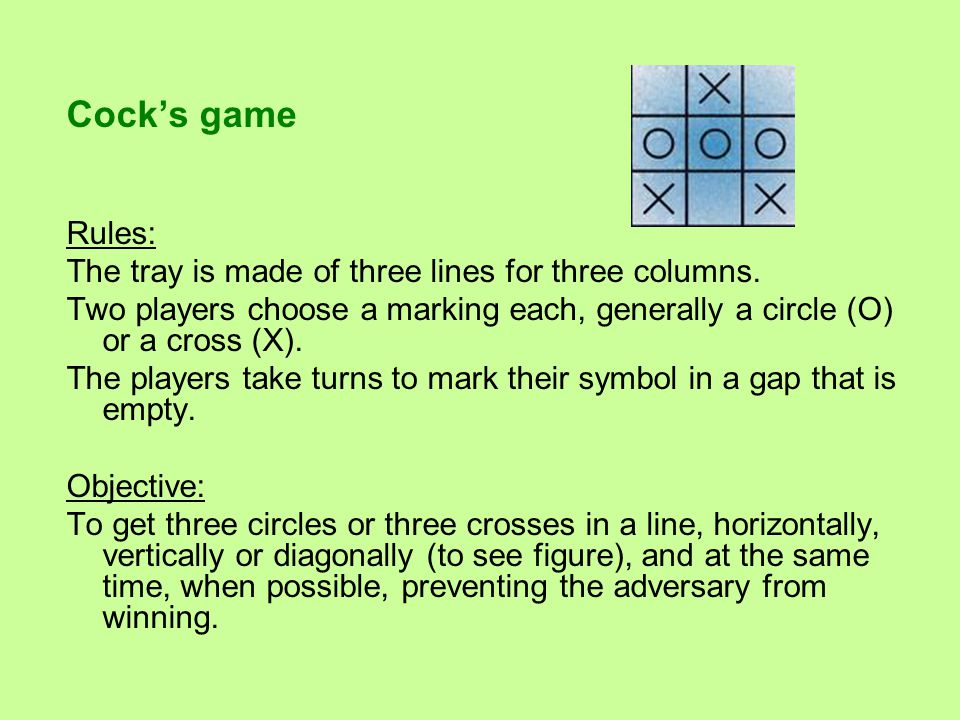 Cock's game Rules: The tray is made of three lines for three columns.