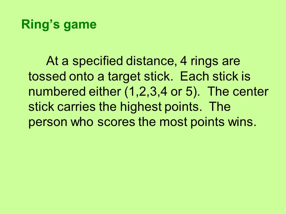 Ring's game At a specified distance, 4 rings are tossed onto a target stick.