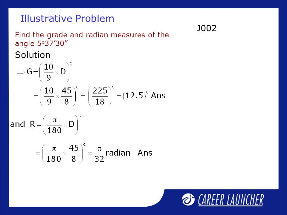 """Illustrative Problem Find the grade and radian measures of the angle 5 o 37'30"""" Solution J002"""