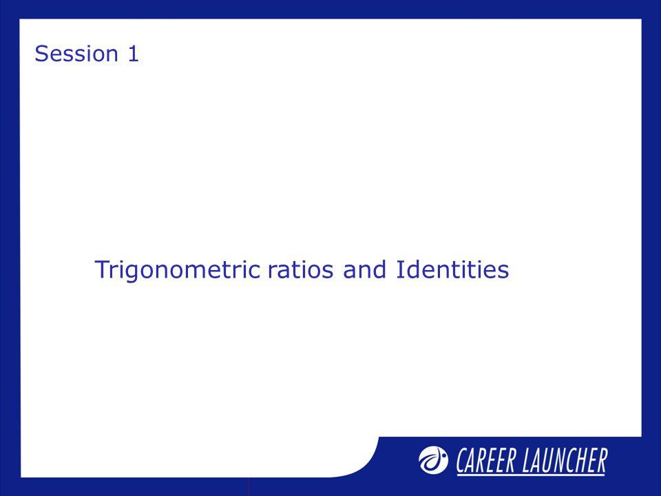 Trigonometric ratios and Identities Session 1