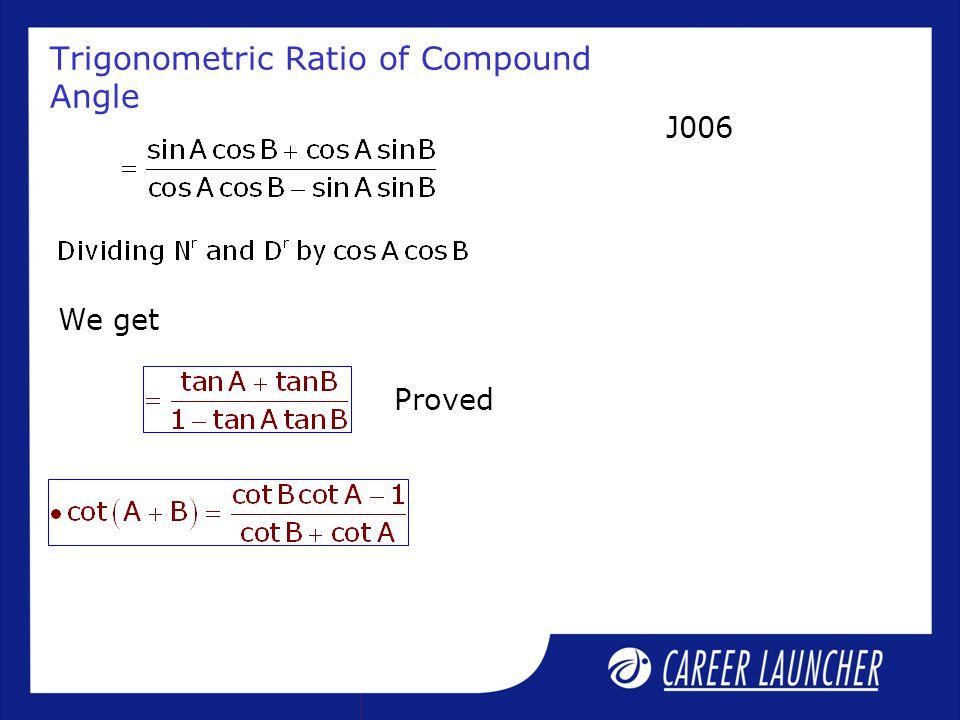 Trigonometric Ratio of Compound Angle J006 We get Proved