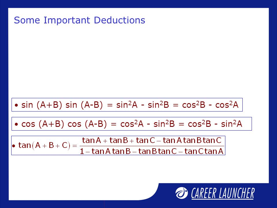 Some Important Deductions  sin (A+B) sin (A-B) = sin 2 A - sin 2 B = cos 2 B - cos 2 A  cos (A+B) cos (A-B) = cos 2 A - sin 2 B = cos 2 B - sin 2 A