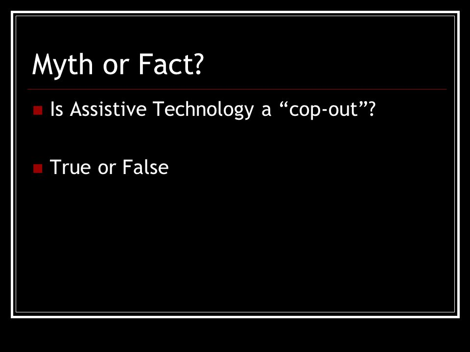 Myth or Fact Is Assistive Technology a cop-out True or False