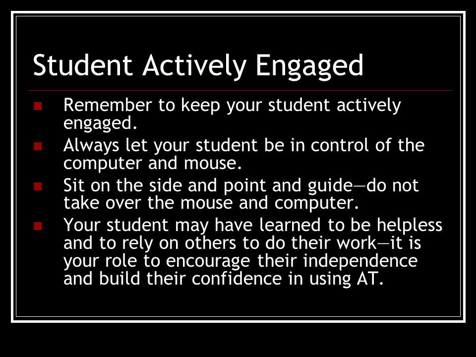 Student Actively Engaged Remember to keep your student actively engaged.