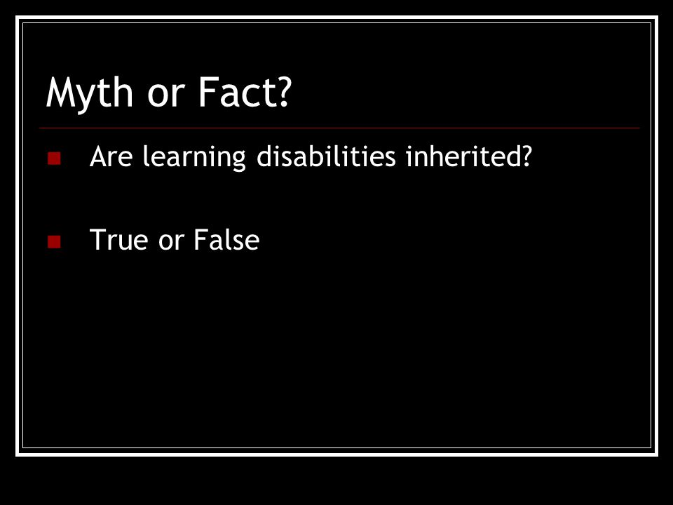 Myth or Fact Are learning disabilities inherited True or False