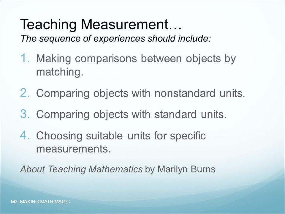 Teaching Measurement… The sequence of experiences should include: 1.