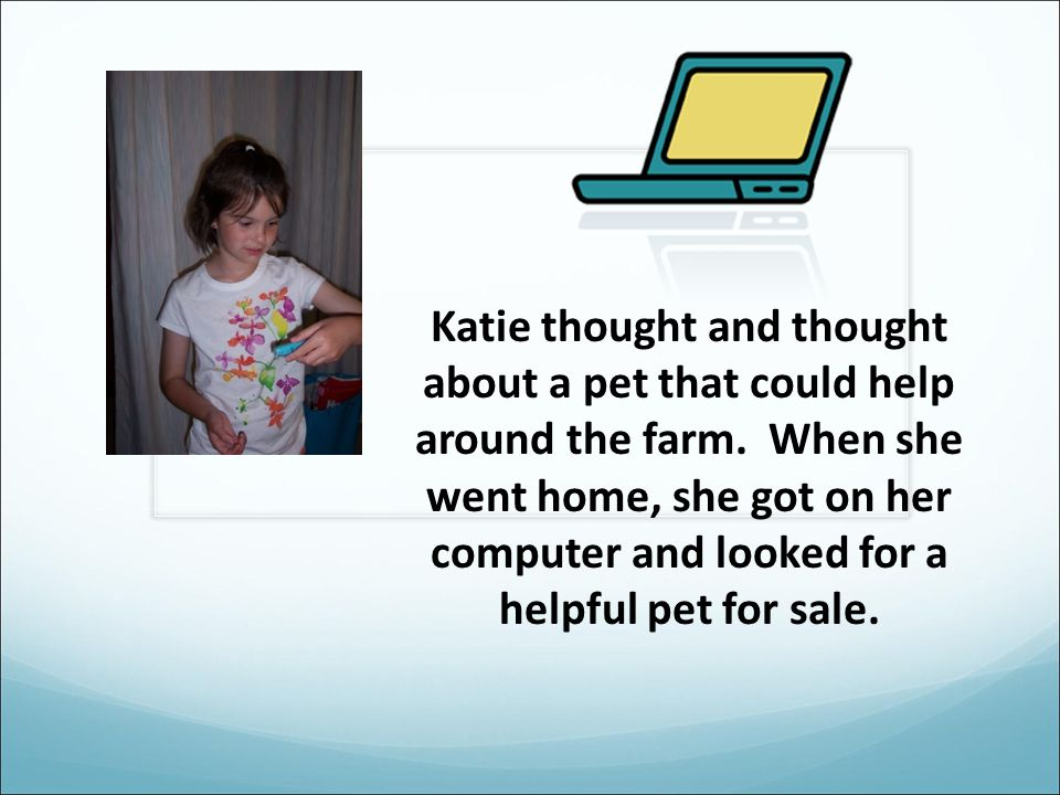 Katie thought and thought about a pet that could help around the farm.