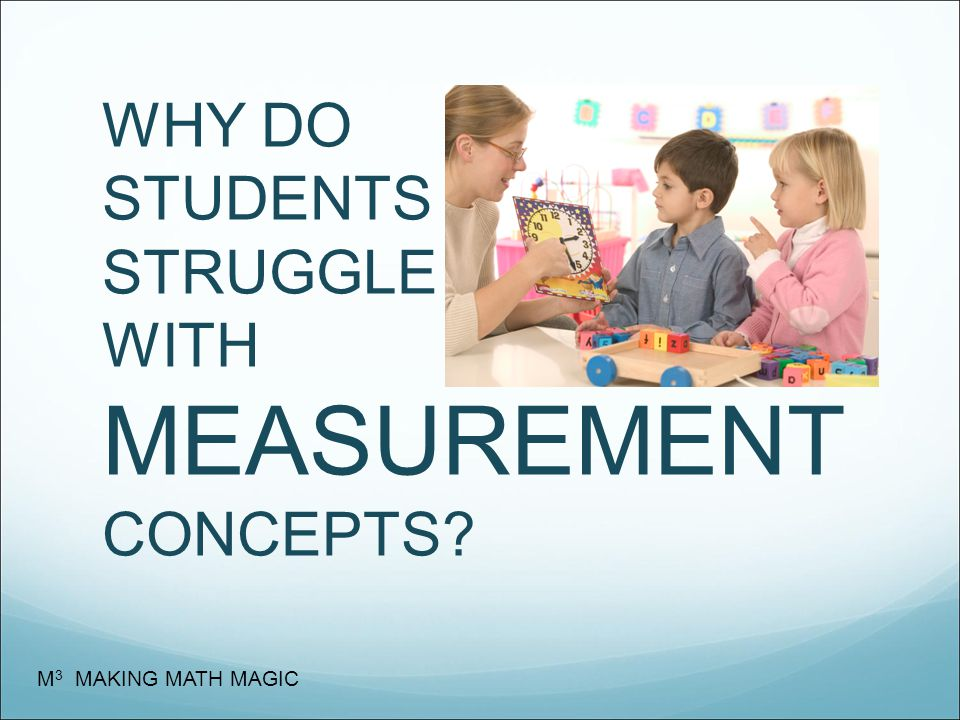 WHY DO STUDENTS STRUGGLE WITH MEASUREMENT CONCEPTS? M 3 MAKING MATH MAGIC